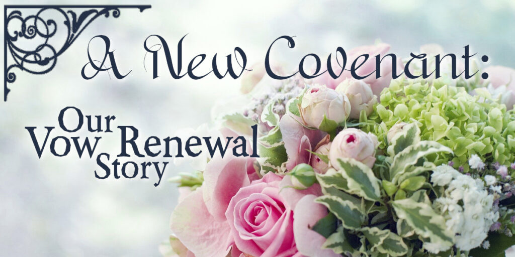 A New Covenant - Our Vow Renewal Story