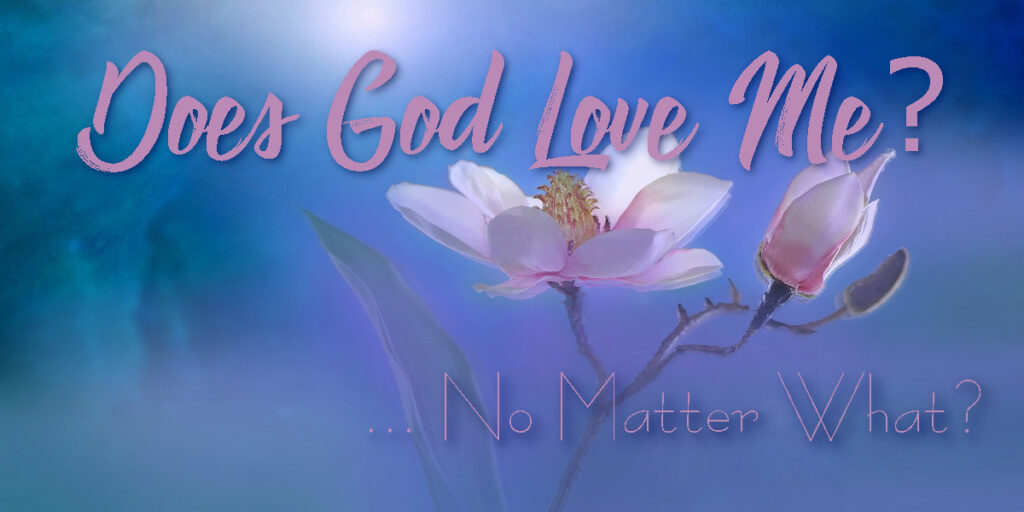 Does God Love Me... No Matter What