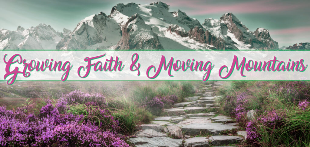 Growing Faith and Moving Mountains