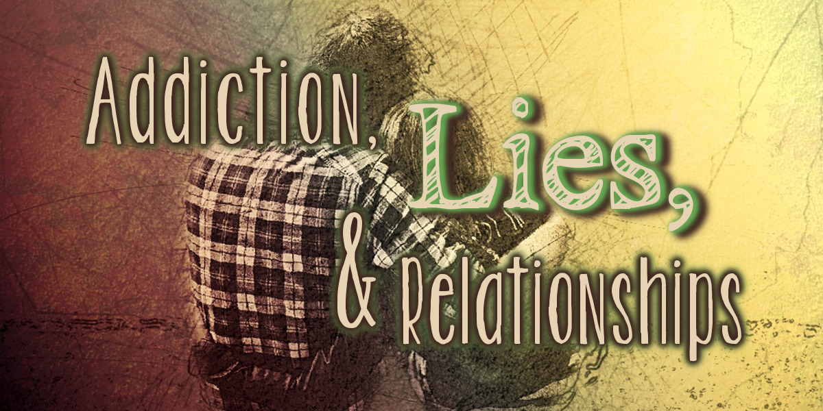 Addiction, Lies, and Relationships