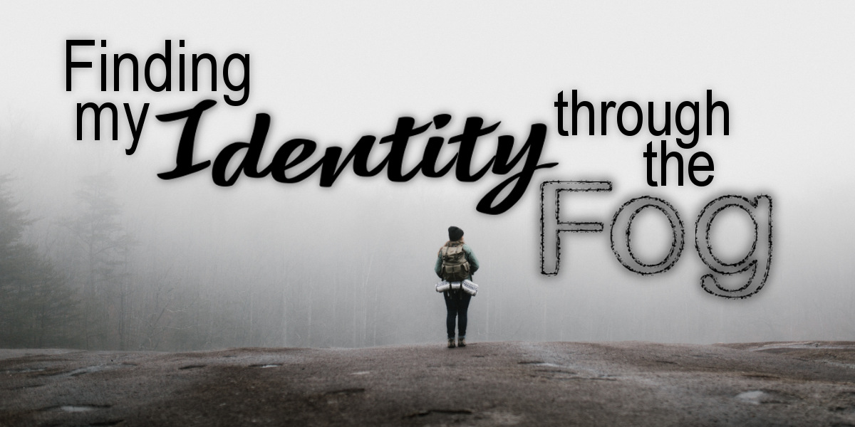 Finding my Identity through the Fog