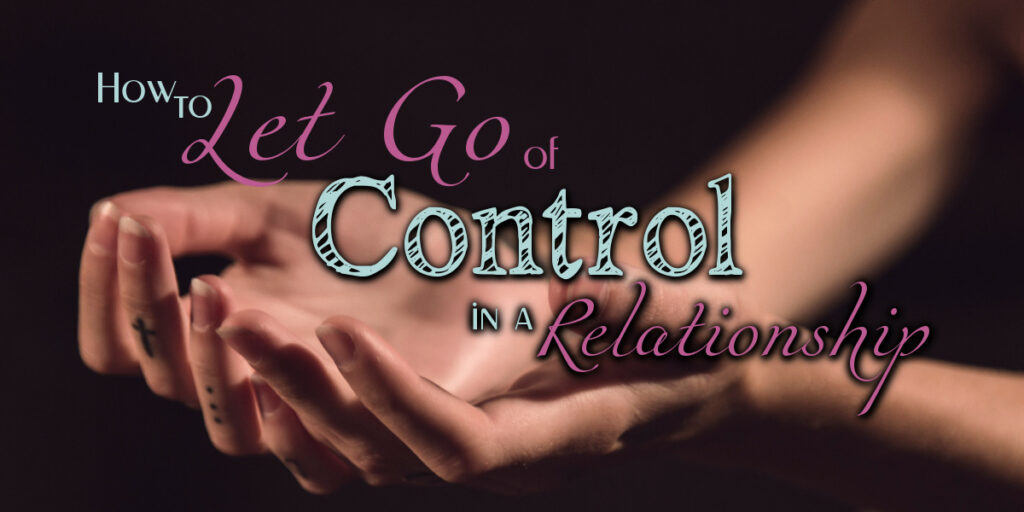 How to Let Go of Control in a Relationship