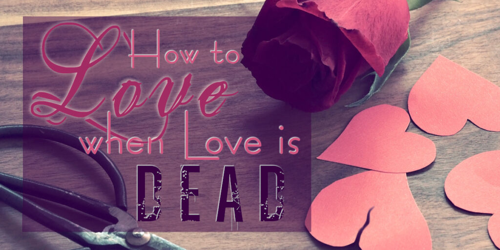 How to Love when Love is Dead