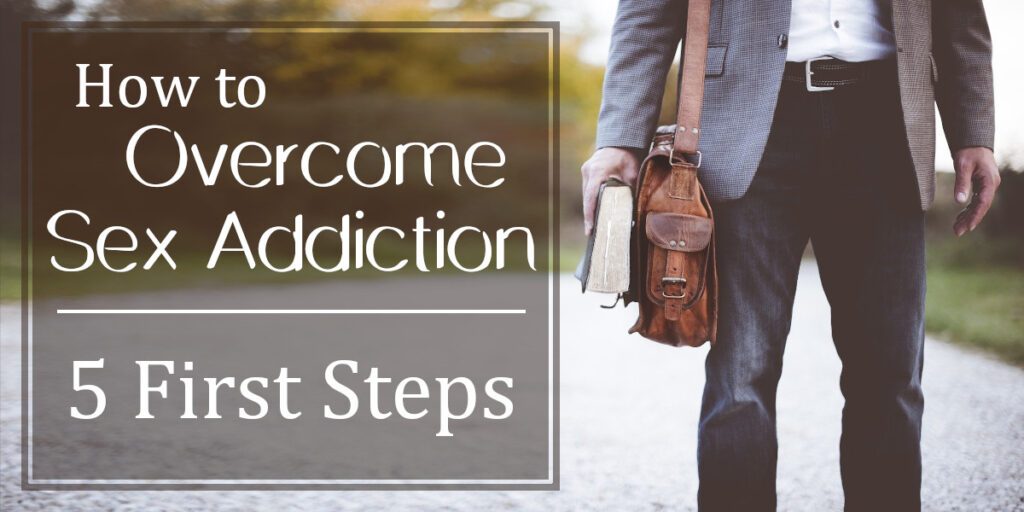How to Overcome Sex Addiction - 5 First Steps