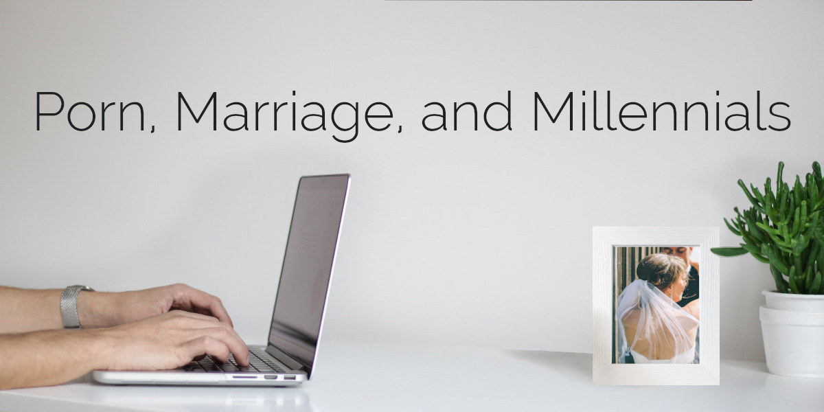 Porn and Marriage and Millennials