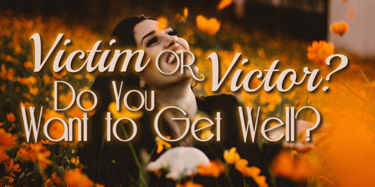 victim or victor do you want to get well