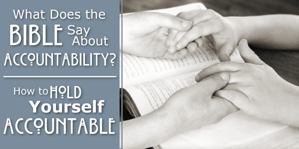 What Does the Bible Say About Accountability 5 Steps to Hold Yourself Accountable