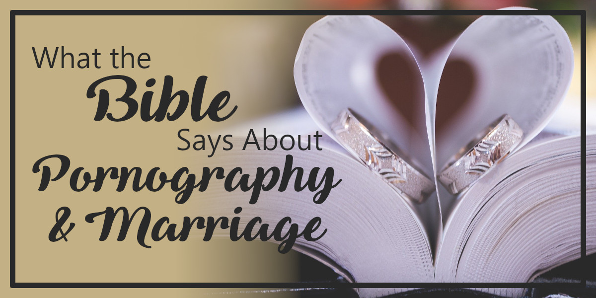 What the Bible Says About Pornography and Marriage