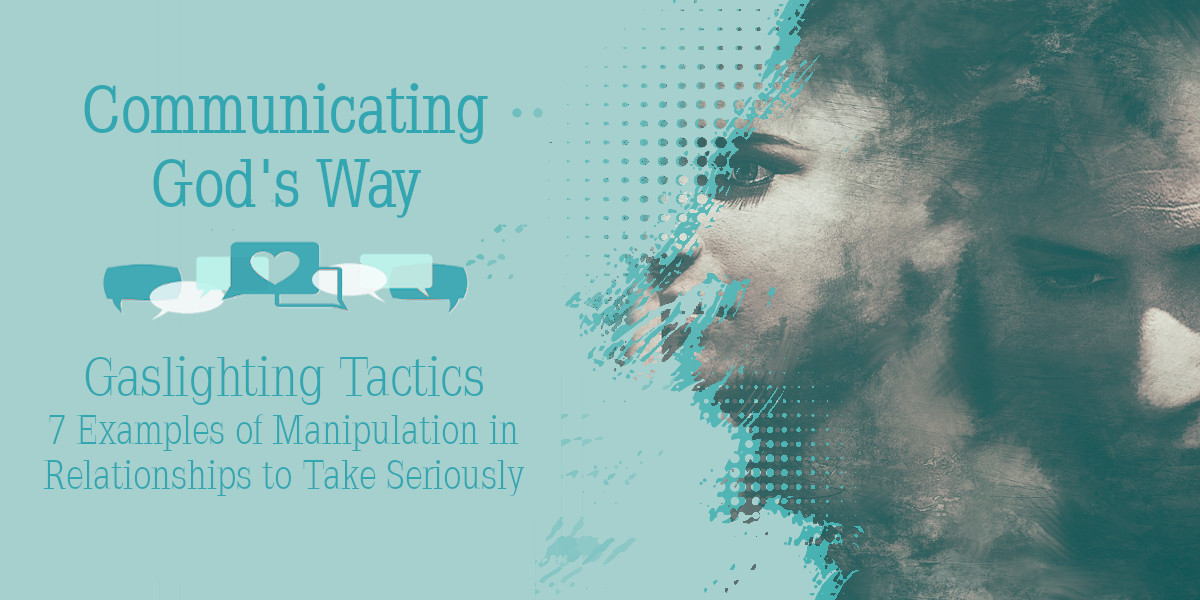 Gaslighting Tactics - 7 Examples of Manipulation in Relationships to Take Seriously
