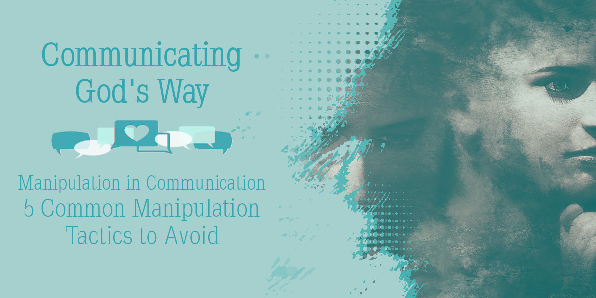 Manipulation in Communication - 5 Common Manipulation Tactics to Avoid
