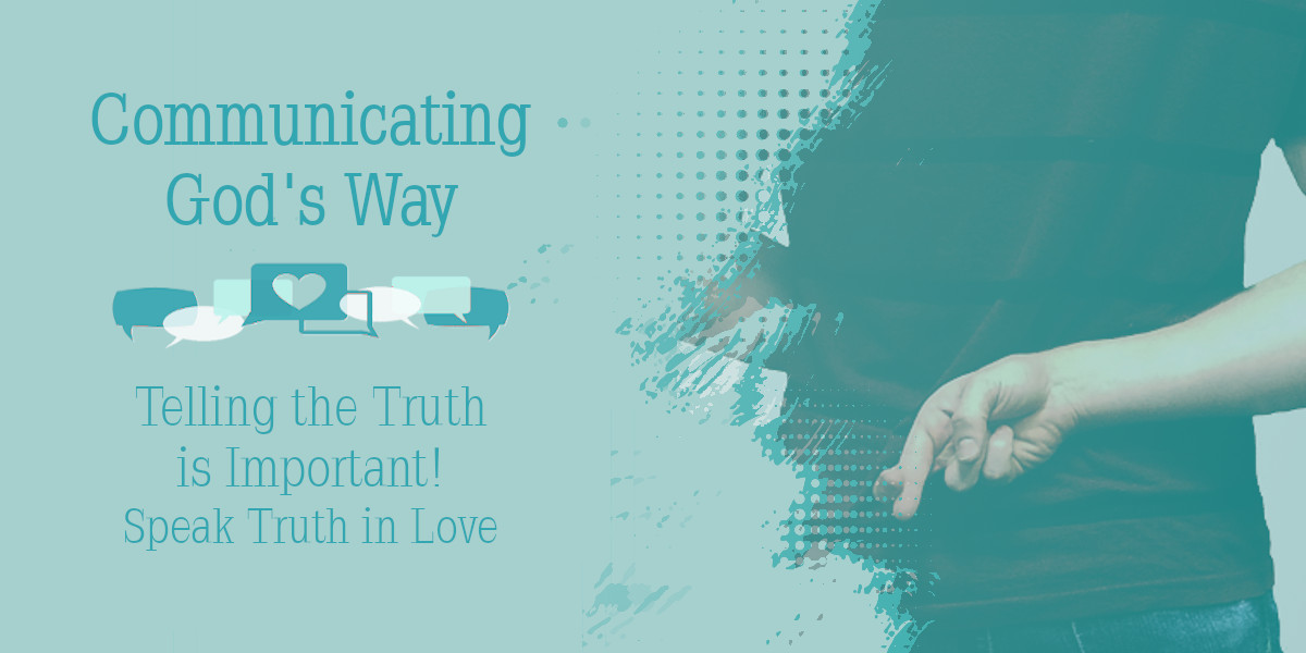 Telling the Truth is Important - Speak Truth in Love