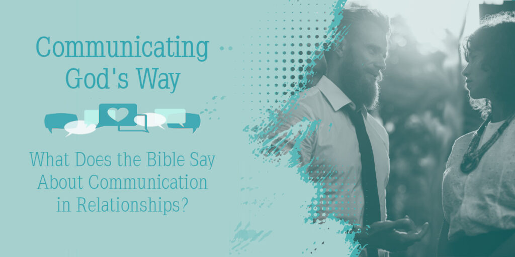 What Does the Bible Say About Communication in Relationships